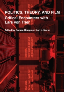 Politics, Theory, and Film : Critical Encounters with Lars von Trier, EPUB eBook
