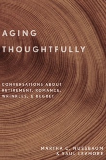 Aging Thoughtfully : Conversations about Retirement, Romance, Wrinkles, and Regret, Hardback Book