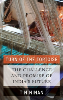 Turn of the Tortoise : The Challenge and Promise of India's Future, Hardback Book