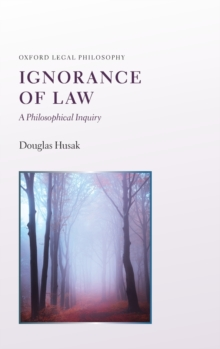 Ignorance of Law : A Philosophical Inquiry, Hardback Book