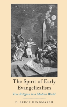 The Spirit of Early Evangelicalism : True Religion in a Modern World, Hardback Book