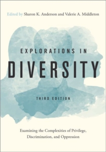 Explorations in Diversity : Examining the Complexities of Privilege, Discrimination, and Oppression, Paperback Book