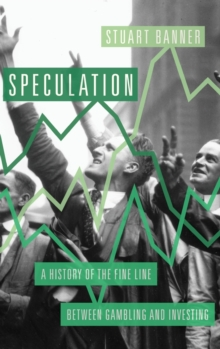Speculation : A History of the Fine Line Between Gambling and Investing, Hardback Book