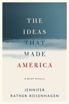 The Ideas That Made America: A Brief History, Hardback Book