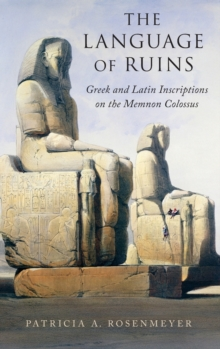 The Language of Ruins : Greek and Latin Inscriptions on the Memnon Colossus, Hardback Book