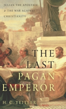 The Last Pagan Emperor : Julian the Apostate and the War against Christianity, Hardback Book