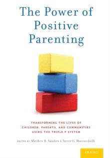 The Power of Positive Parenting : Transforming the Lives of Children, Parents, and Communities Using the Triple P System, Paperback Book