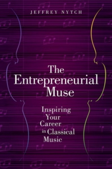 The Entrepreneurial Muse : Inspiring Your Career in Classical Music, Paperback / softback Book