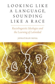 Looking like a Language, Sounding like a Race : Raciolinguistic Ideologies and the Learning of Latinidad, Paperback / softback Book
