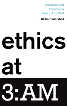 Ethics at 3:AM : Questions and Answers on How to Live Well, Hardback Book