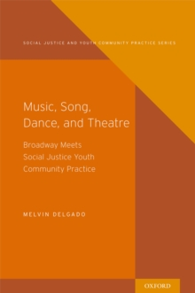 Music, Song, Dance, and Theater : Broadway meets Social Justice Youth Community Practice, EPUB eBook