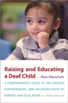 Raising and Educating a Deaf Child, Third Edition : A Comprehensive Guide to the Choices, Controversies, and Decisions Faced by Parents and Educators, Paperback Book