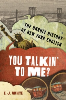 You Talkin' To Me? : The Unruly History of New York English, Hardback Book