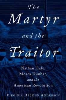 The Martyr and the Traitor : Nathan Hale, Moses Dunbar, and the American Revolution, EPUB eBook