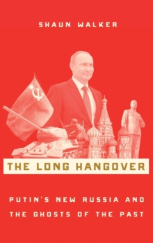 The Long Hangover : Putin's New Russia and the Ghosts of the Past, Hardback Book