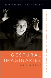 Gestural Imaginaries : Dance and Cultural Theory in the Early Twentieth Century, PDF eBook