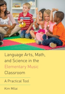 Language Arts, Math, and Science in the Elementary Music Classroom : A Practical Tool, Paperback Book