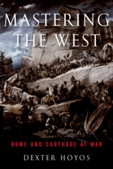 Mastering the West : Rome and Carthage at War, Paperback Book