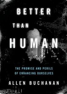Better than Human : The Promise and Perils of Biomedical Enhancement, Paperback Book