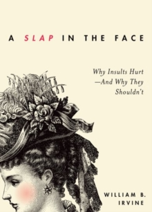 A Slap in the Face : Why Insults Hurt - And Why They Shouldn't, Paperback / softback Book