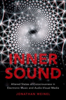 Inner Sound : Altered States of Consciousness in Electronic Music and Audio-Visual Media, Hardback Book