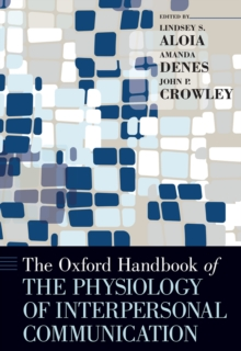 The Oxford Handbook of the Physiology of Interpersonal Communication, PDF eBook