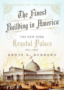 The Finest Building in America : The New York Crystal Palace, 1853-1858, Hardback Book