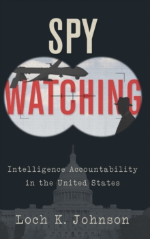 Spy Watching : Intelligence Accountability in the United States, Hardback Book