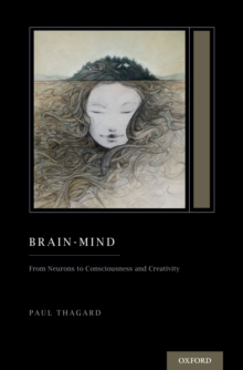 Brain-Mind : From Neurons to Consciousness and Creativity (Treatise on Mind and Society), EPUB eBook