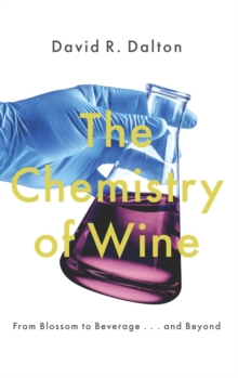 The Chemistry of Wine : From Blossom to Beverage and Beyond, Hardback Book