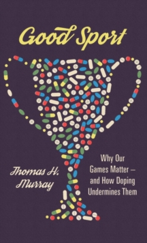 Good Sport : Why Our Games Matter - And How Doping Undermines Them, Hardback Book