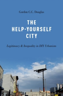 The Help-Yourself City : Legitimacy and Inequality in DIY Urbanism, Paperback Book