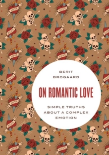On Romantic Love : Simple Truths about a Complex Emotion, Paperback / softback Book