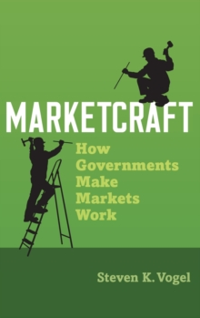 Marketcraft : How Governments Make Markets Work, Hardback Book