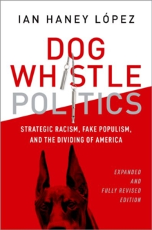 Dog Whistle Politics : Strategic Racism, Fake Populism, and the Dividing of America, Expanded and Fully Revised Edition, Paperback Book
