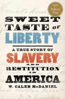 Sweet Taste of Liberty : A True Story of Slavery and Restitution in America, Hardback Book