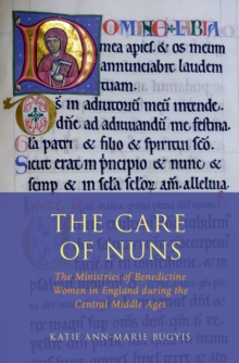 The Care of Nuns : The Ministries of Benedictine Women in England during the Central Middle Ages, PDF eBook