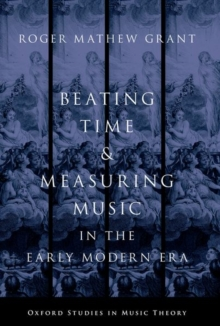 Beating Time & Measuring Music in the Early Modern Era, Paperback / softback Book