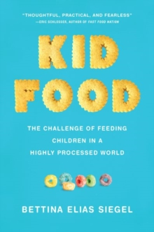 Kid Food : The Challenge of Feeding Children in a Highly Processed World, Hardback Book