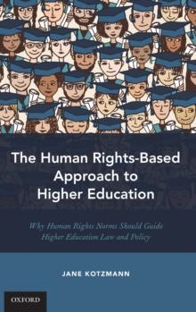 The Human Rights-Based Approach to Higher Education : Why Human Rights Norms Should Guide Higher Education Law and Policy, Hardback Book
