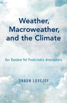 Weather, Macroweather, and the Climate : Our Random Yet Predictable Atmosphere, Hardback Book