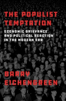The Populist Temptation : Economic Grievance and Political Reaction in the Modern Era, Hardback Book