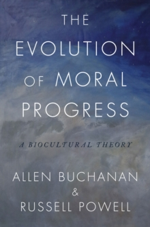 The Evolution of Moral Progress : A Biocultural Theory, PDF eBook