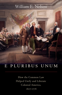 E Pluribus Unum : How the Common Law Helped Unify and Liberate Colonial America, 1607-1776, EPUB eBook