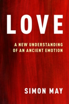 Love : A New Understanding of an Ancient Emotion, Hardback Book