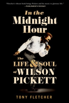 In the Midnight Hour : The Life and Soul of Wilson Pickett, Paperback / softback Book