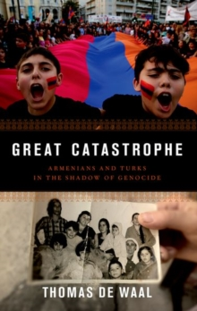 Great Catastrophe : Armenians and Turks in the Shadow of Genocide, Paperback / softback Book