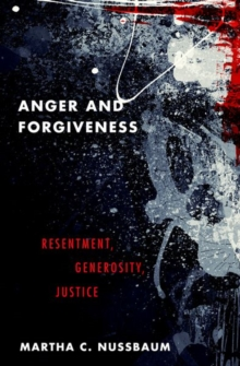 Anger and Forgiveness : Resentment, Generosity, Justice, Paperback / softback Book