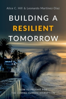 Building a Resilient Tomorrow : How to Prepare for the Coming Climate Disruption, Hardback Book