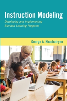 Instruction Modeling : Developing and Implementing Blended Learning Programs, Paperback / softback Book